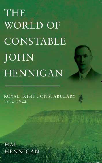The World of Constable John Hennigan, Royal Irish Constabulary 1912 - 1922